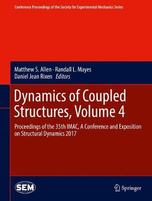 Dynamics of Coupled Structures, Volume 4 - Matthew S. Allen
