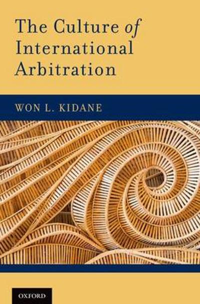 The Culture of International Arbitration - Won L. Kidane