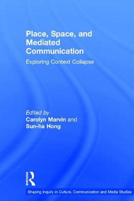 Place, Space, and Mediated Communication - Carolyn Marvin