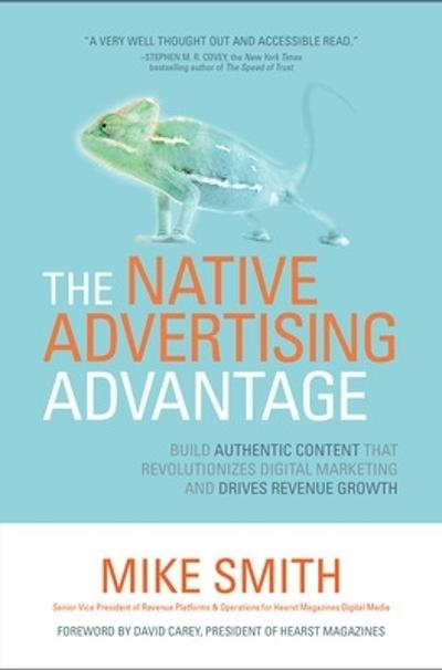 The Native Advertising Advantage: Build Authentic Content that Revolutionizes Digital Marketing and Drives Revenue Growth - Mike Smith