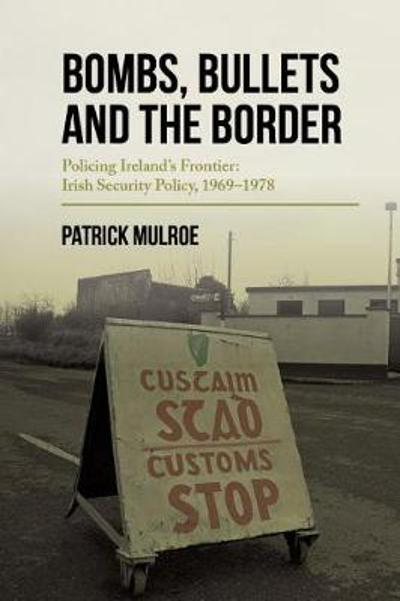 Bombs, Bullets and the Border - Paddy Mulroe