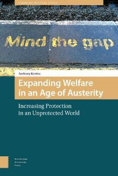 Expanding Welfare in an Age of Austerity - DR. Anthony Kevins