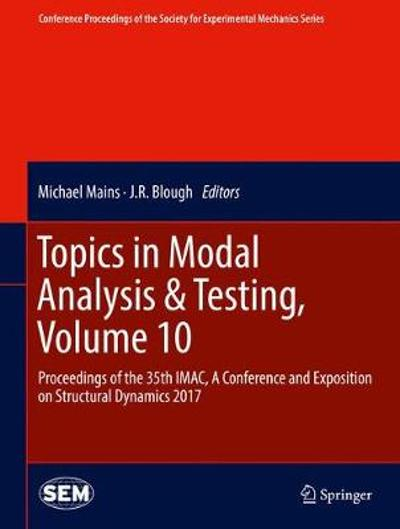 Topics in Modal Analysis & Testing, Volume 10 - Michael Mains