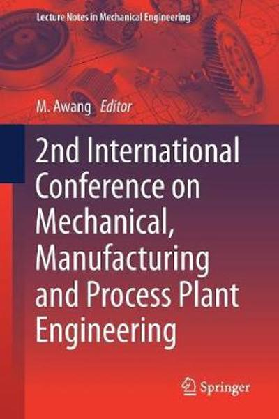 2nd International Conference on Mechanical, Manufacturing and Process Plant Engineering - Mokhtar Awang