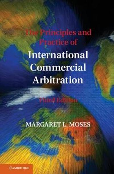 The Principles and Practice of International Commercial Arbitration - Margaret L. Moses