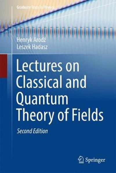 Lectures on Classical and Quantum Theory of Fields - Henryk Arodz