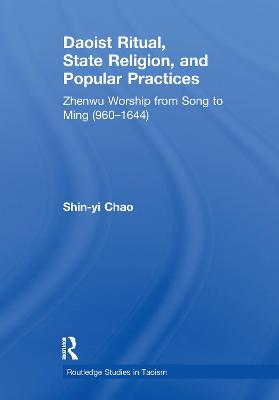 Daoist Ritual, State Religion, and Popular Practices - Shin-Yi Chao