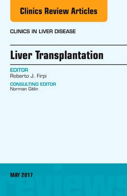 Liver Transplantation, An Issue of Clinics in Liver Disease - Roberto J. Firpi