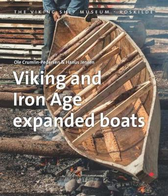 Viking and Iron Age Expanded Boats - Ole Crumlin-Pedersen