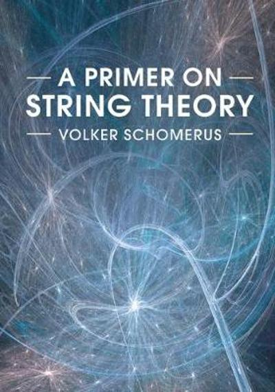 A Primer on String Theory - Volker Schomerus