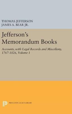 Jefferson's Memorandum Books, Volume 1: Accounts, with Legal Records and Miscellany, 1767-1826 - Thomas Jefferson