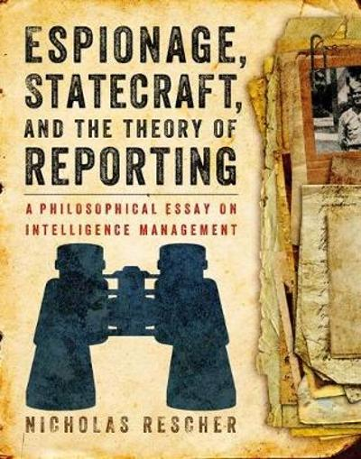 Espionage, Statecraft, and the Theory of Reporting - Nicholas Rescher