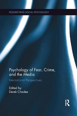 Psychology of Fear, Crime and the Media - Derek Chadee
