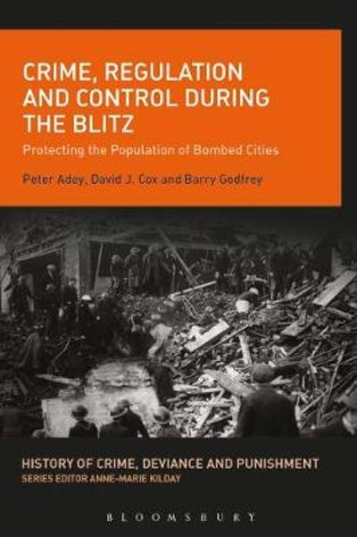 Crime, Regulation and Control During the Blitz - Peter Adey
