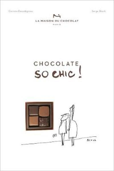 Chocolat So Chic!: The Secret Notebook of 40 Chocolate Lovers - La Maison du Chocolat