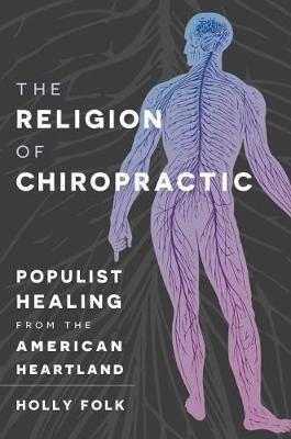 The Religion of Chiropractic - Holly Folk
