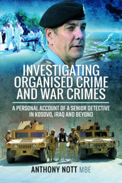 Investigating Organised Crime and War Crimes - Anthony Nott