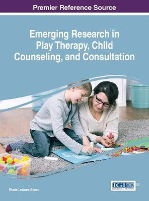 Emerging Research in Play Therapy, Child Counseling, and Consultation - Rheta LeAnne Steen