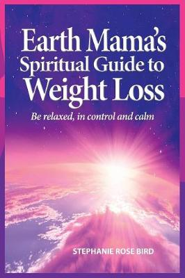 Earth Mama's Spiritual Guide to Weight-Loss - Stephanie Rose Bird