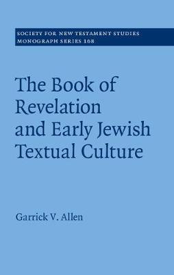 The Book of Revelation and Early Jewish Textual Culture - Garrick Allen