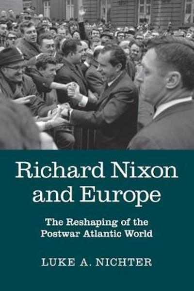 Richard Nixon and Europe - Luke A. Nichter