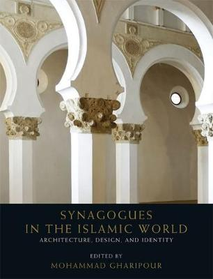 Synagogues in the Islamic World - Mohammad Gharipour