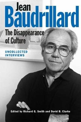 Jean Baudrillard: The Disappearance of Culture - Richard G. Smith