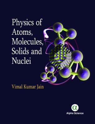 Physics of Atoms, Molecules, Solids and Nuclei - Vimal Kumar Jain