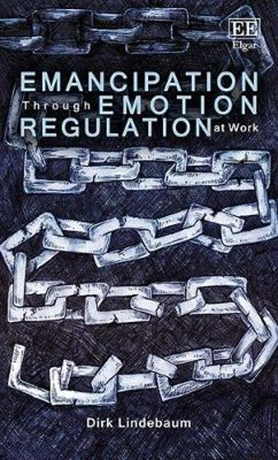 Emancipation Through Emotion Regulation at Work - Dirk Lindebaum