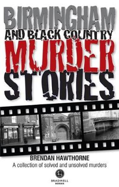 Birmingham & Black Country Murder Stories - Brendan Hawthorne