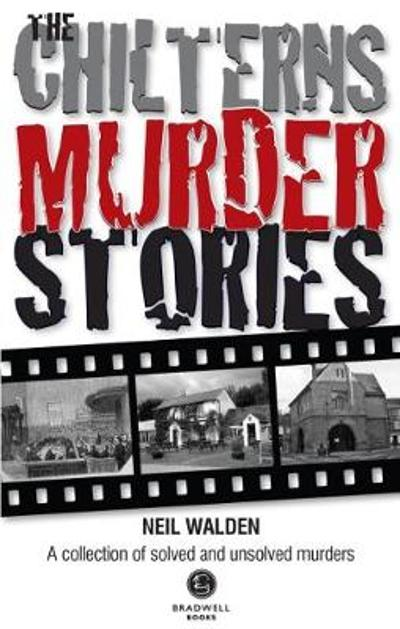 The Chilterns Murder Stories - Neil Walden