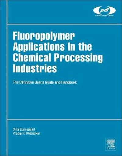 Fluoropolymer Applications in the Chemical Processing Industries - Sina Ebnesajjad