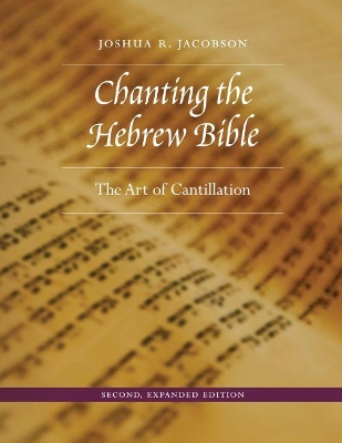 Chanting the Hebrew Bible, Second, Expanded Edition - Joshua R. Jacobson