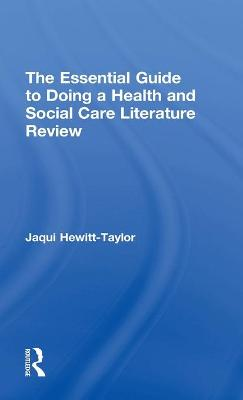 The Essential Guide to Doing a Health and Social Care Literature Review - Jaqui Hewitt-Taylor