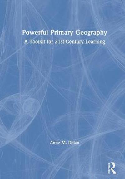 Powerful Primary Geography - Anne M. Dolan