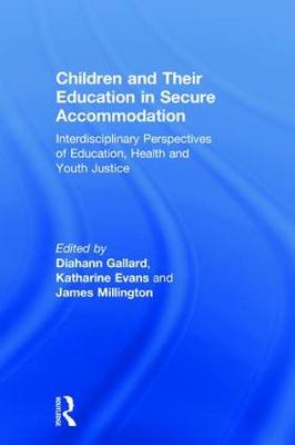 Children and Their Education in Secure Accommodation - Diahann Gallard