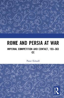 Rome and Persia at War and Peace - Peter Edwell