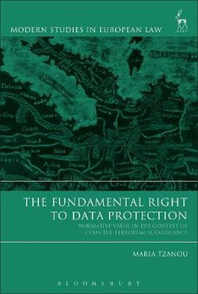 The Fundamental Right to Data Protection - Maria Tzanou