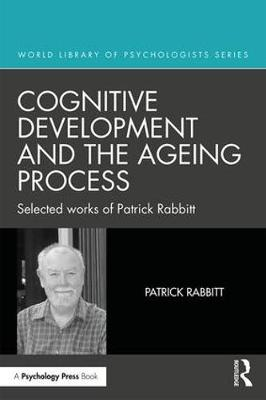 Cognitive Development and the Ageing Process - Patrick Rabbitt