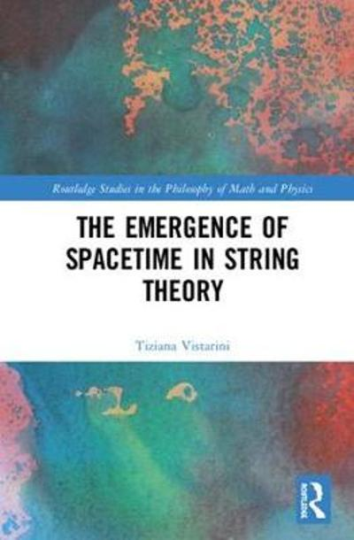 The Emergence of Spacetime in String Theory - Tiziana Vistarini