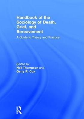 Handbook of the Sociology of Death, Grief, and Bereavement - Gerry R. Cox