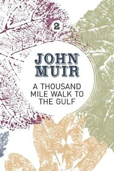 A Thousand-Mile Walk to the Gulf - John Muir