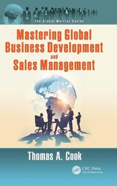 Mastering Global Business Development and Sales Management - Thomas A. Cook