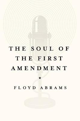 The Soul of the First Amendment - Floyd Abrams