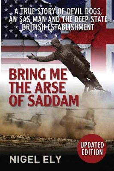 Bring Me the Arse of Saddam - Nigel Ely