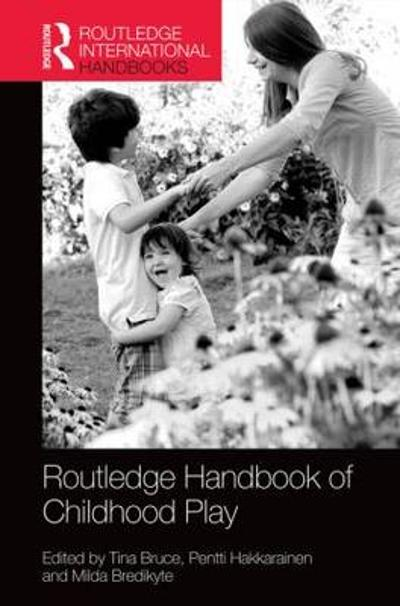 The Routledge International Handbook of Early Childhood Play - Tina Bruce