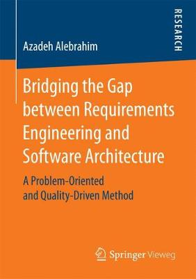 Bridging the Gap between Requirements Engineering and Software Architecture - Azadeh Alebrahim