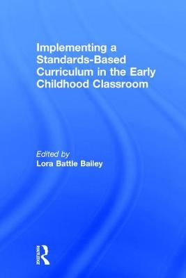 Implementing a Standards-Based Curriculum in the Early Childhood Classroom - Lora Battle Bailey