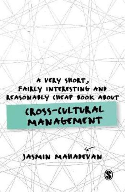 A Very Short, Fairly Interesting and Reasonably Cheap Book About Cross-Cultural Management - Jasmin Mahadevan