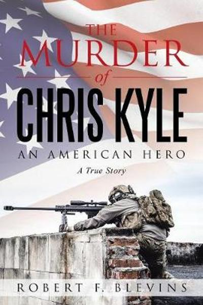 The Murder of Chris Kyle - Robert F Blevins
